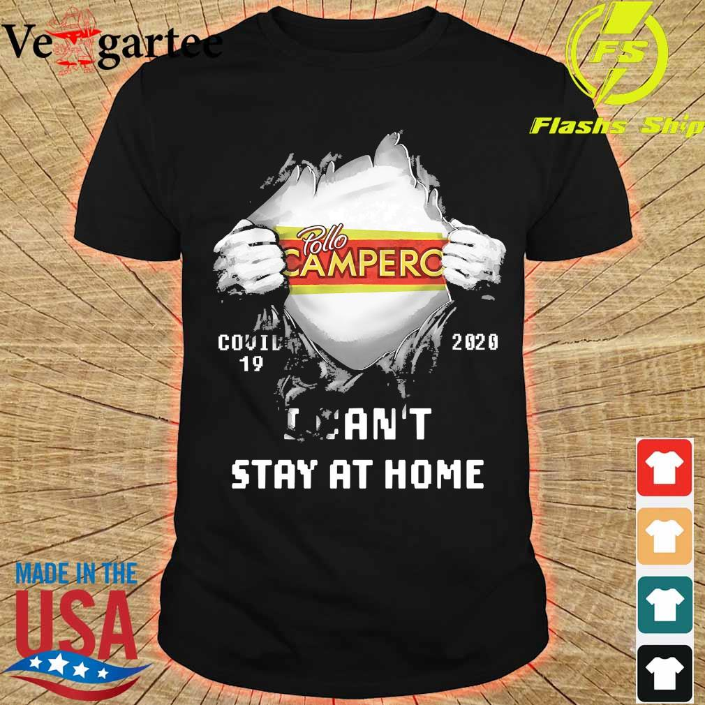Blood inside me Pollo Campero covid-19 2020 I can't stay at home shirt