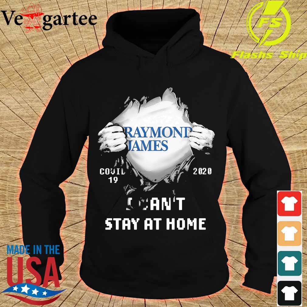 Blood inside me Raymond James covid-19 2020 I can't stay at home s hoodie
