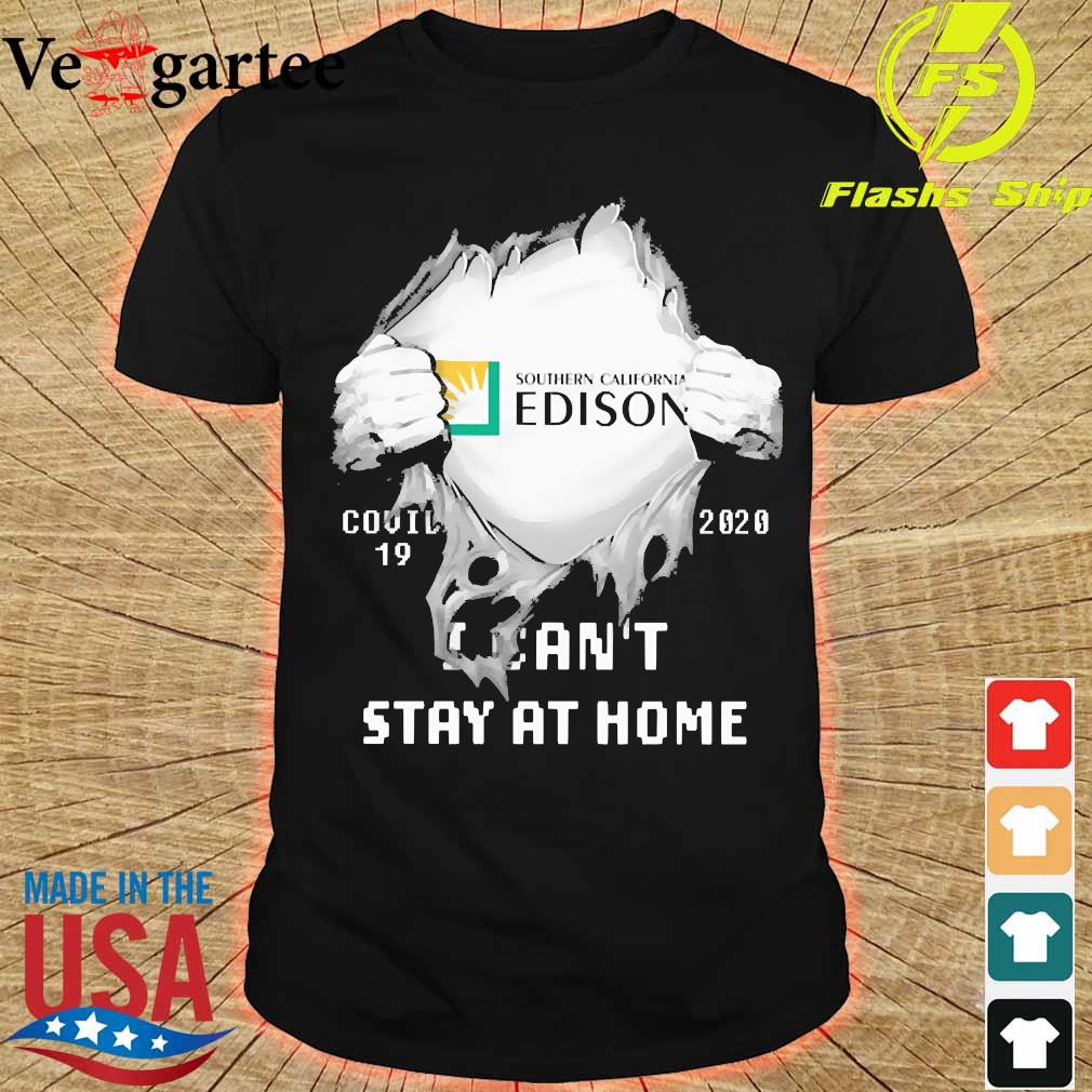Blood inside me Southern California Edison covid-19 2020 I can't stay at home shirt