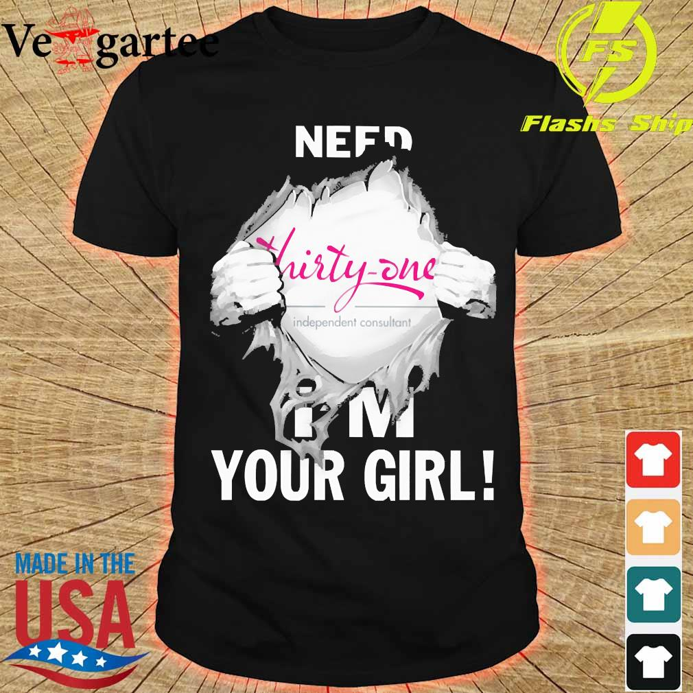 Blood inside me Thirty- One need i'm your girl shirt