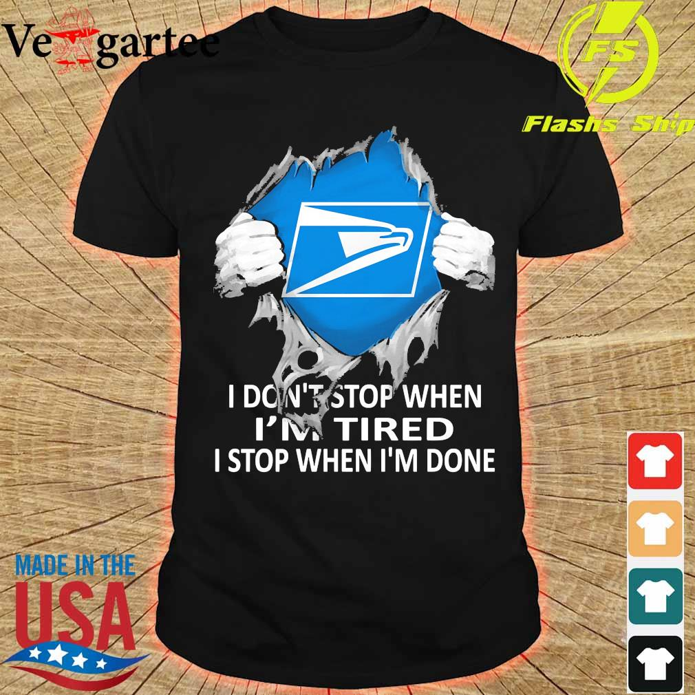 Blood inside me United States Postal Service I don't stop when I'm tired I stop when I'm done shirt