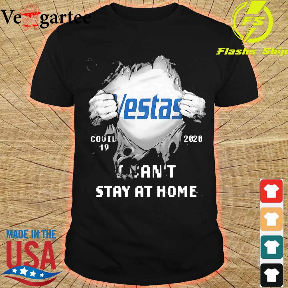Blood inside me Vestas covid-19 2020 I can't stay at home shirt