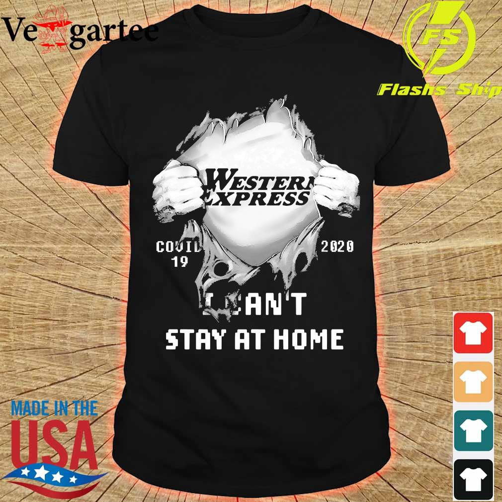 Blood inside me Western express covid-19 2020 I can't stay at home shirt