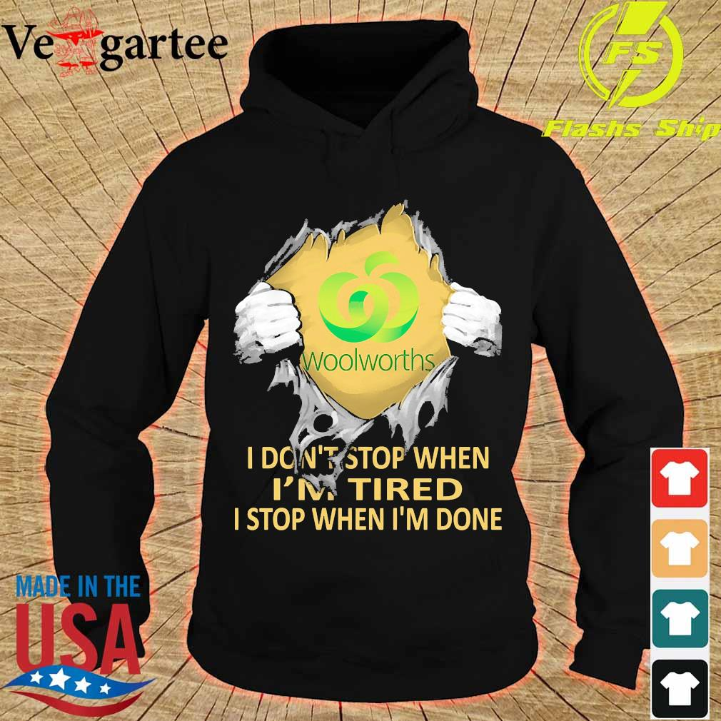 Blood inside me Woolworths I don't stop when I'm tired I stop when I'm done s hoodie