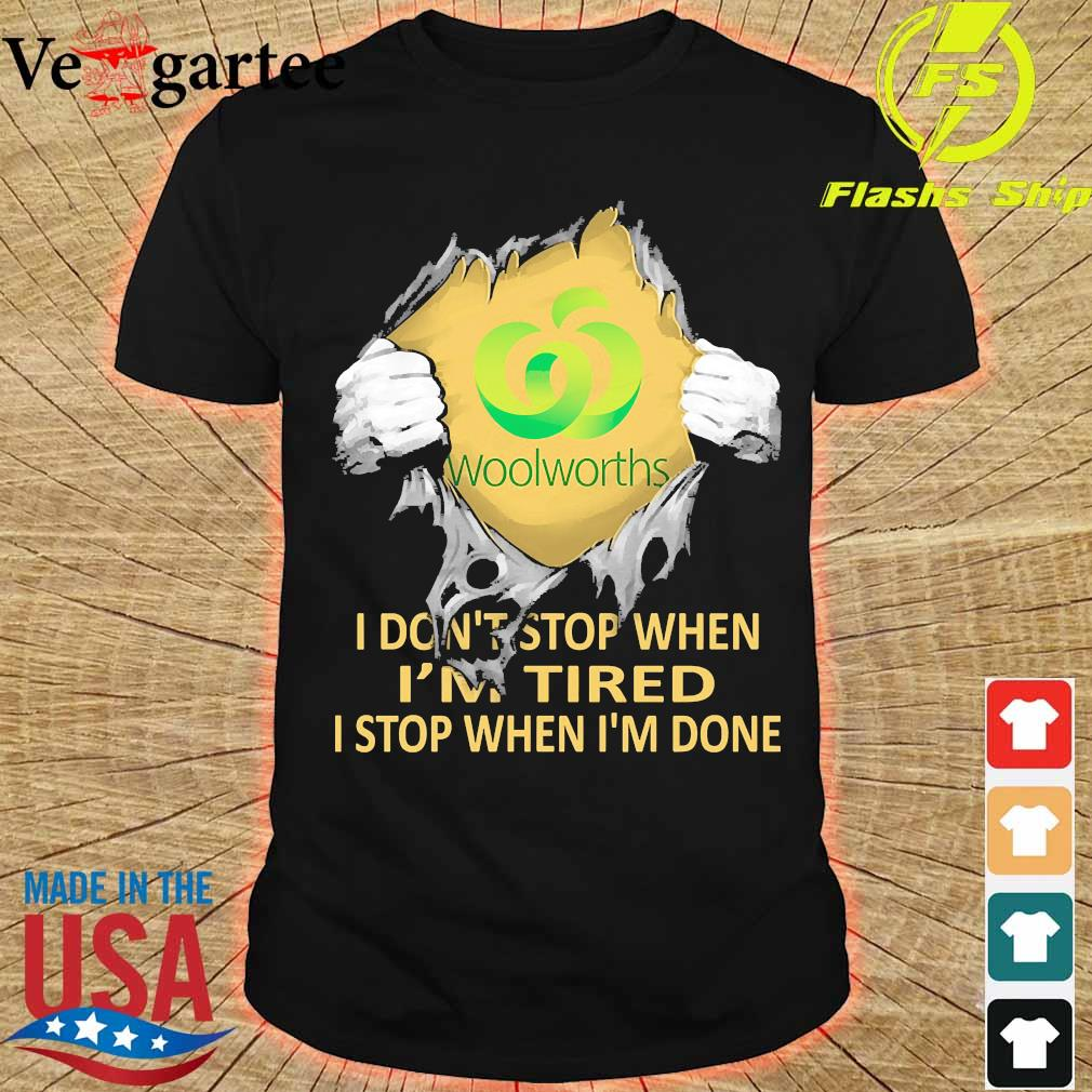 Blood inside me Woolworths I don't stop when I'm tired I stop when I'm done shirt