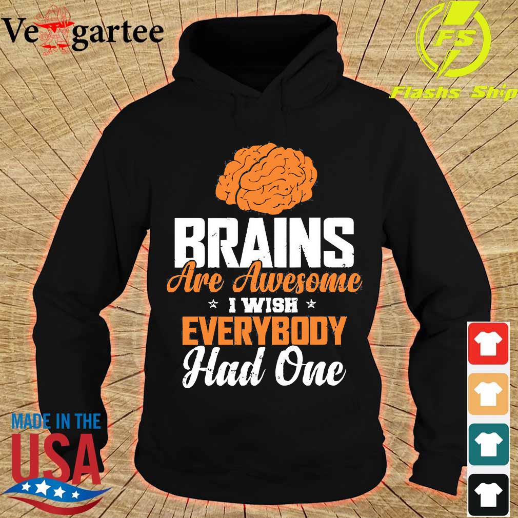 Brains are awesome I wish everybody had one s hoodie