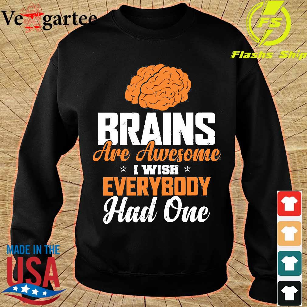 Brains are awesome I wish everybody had one s sweater