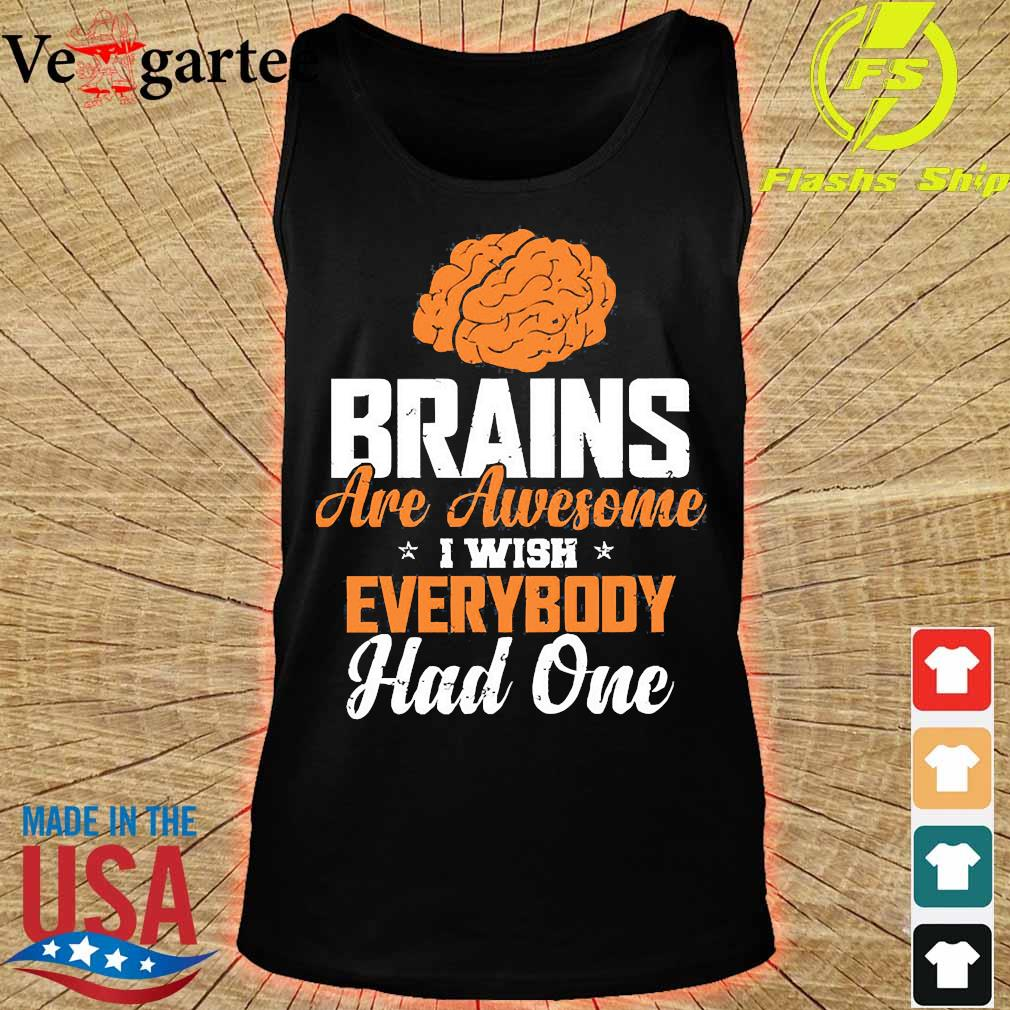 Brains are awesome I wish everybody had one s tank top
