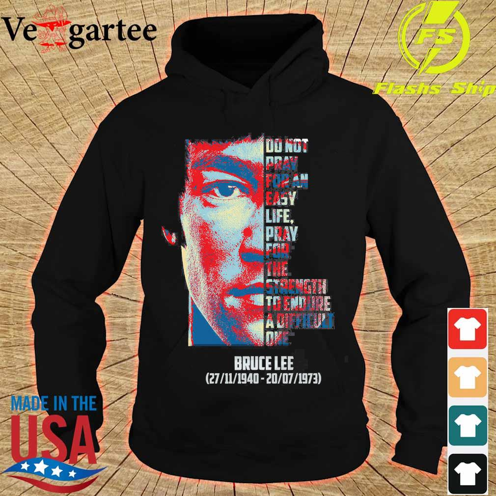 Bruce Lee 1940 1973 do not pray for an easy life pray for the strength to endure a difficult one s hoodie