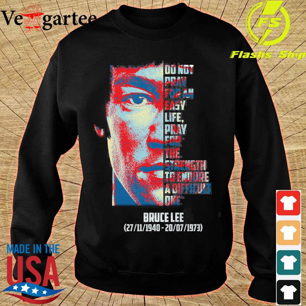 Bruce Lee 1940 1973 do not pray for an easy life pray for the strength to endure a difficult one s sweater