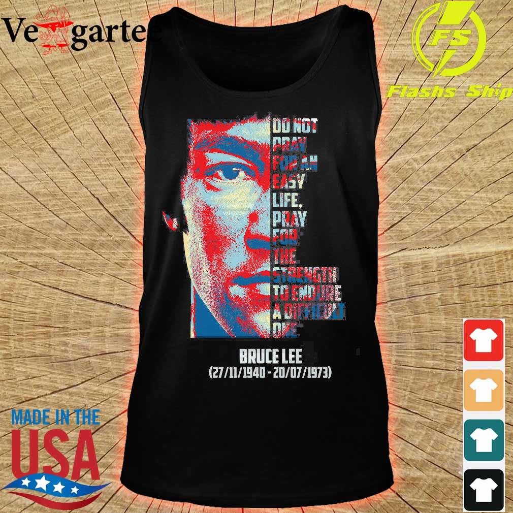 Bruce Lee 1940 1973 do not pray for an easy life pray for the strength to endure a difficult one s tank top