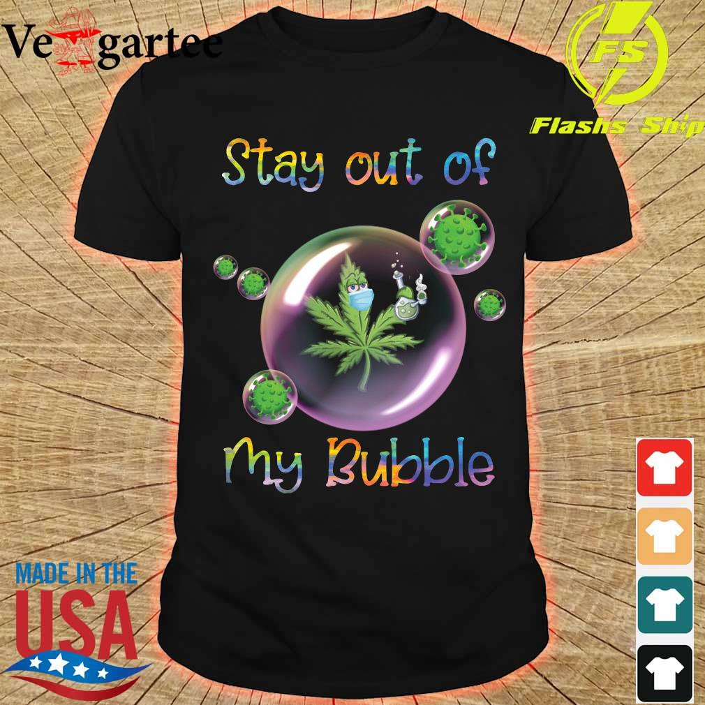 Cannabis face mask stay out of my bubble shirt