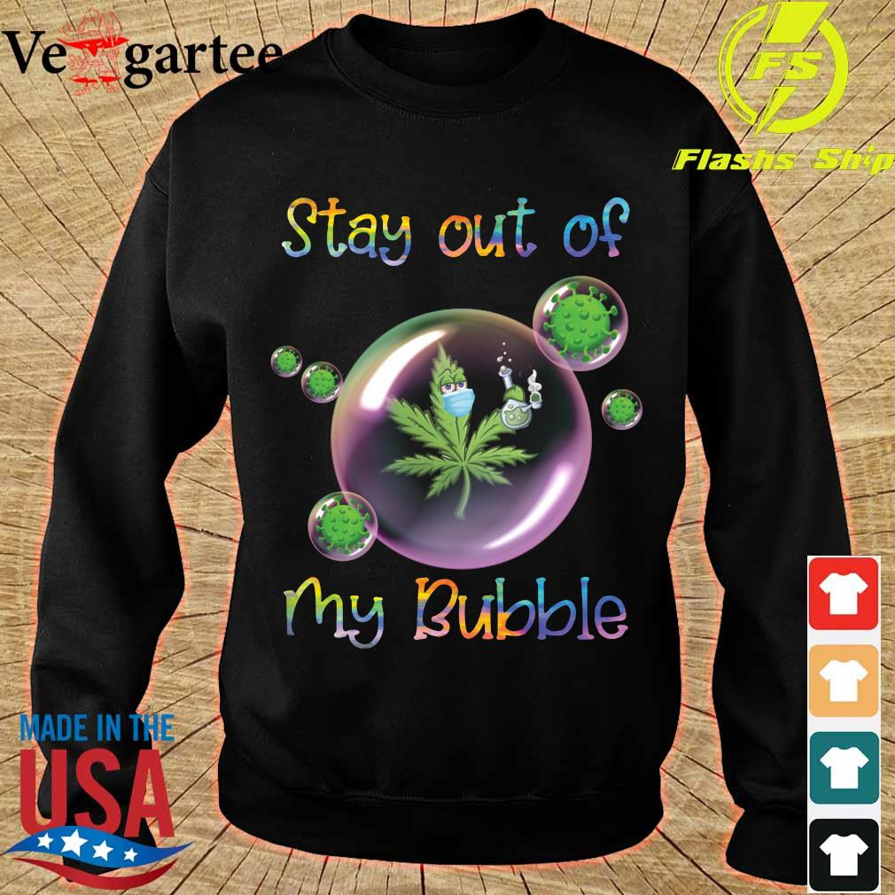 Cannabis face mask stay out of my bubble s sweater