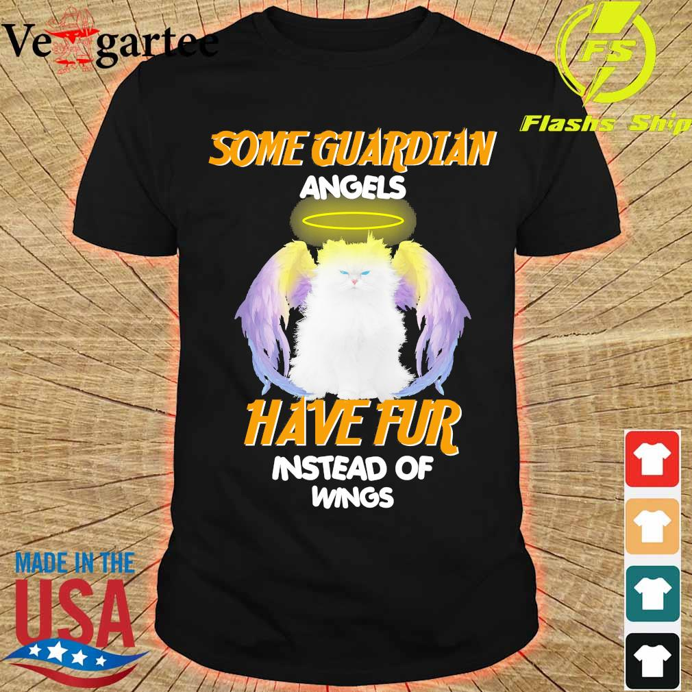 Cat Some Guardian angels have fur instead of wings shirt