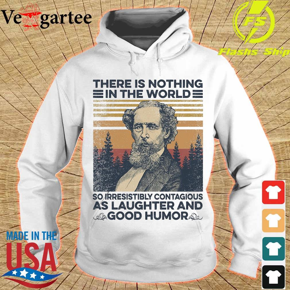 Charles Dickens there is nothing in the world so irresistibly contagious as laughter and good humor vintage s hoodie