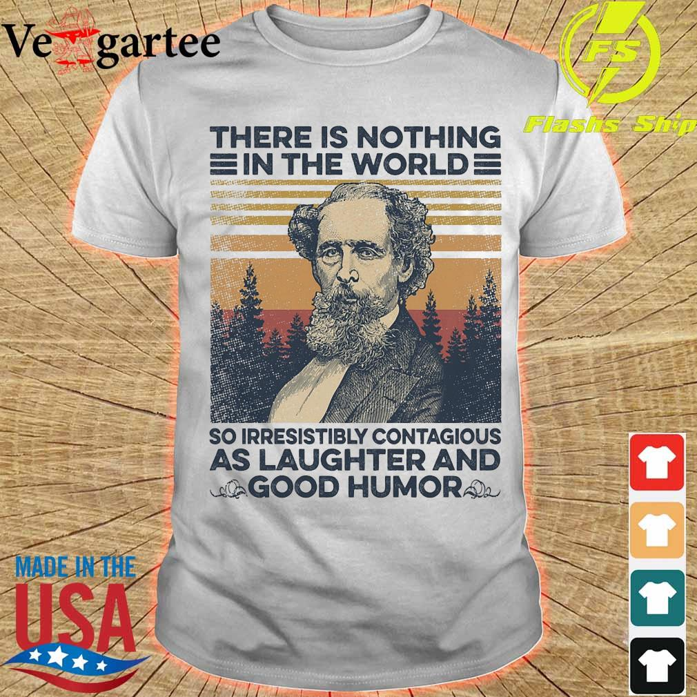 Charles Dickens there is nothing in the world so irresistibly contagious as laughter and good humor vintage shirt