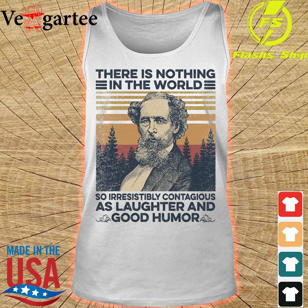 Charles Dickens there is nothing in the world so irresistibly contagious as laughter and good humor vintage s tank top