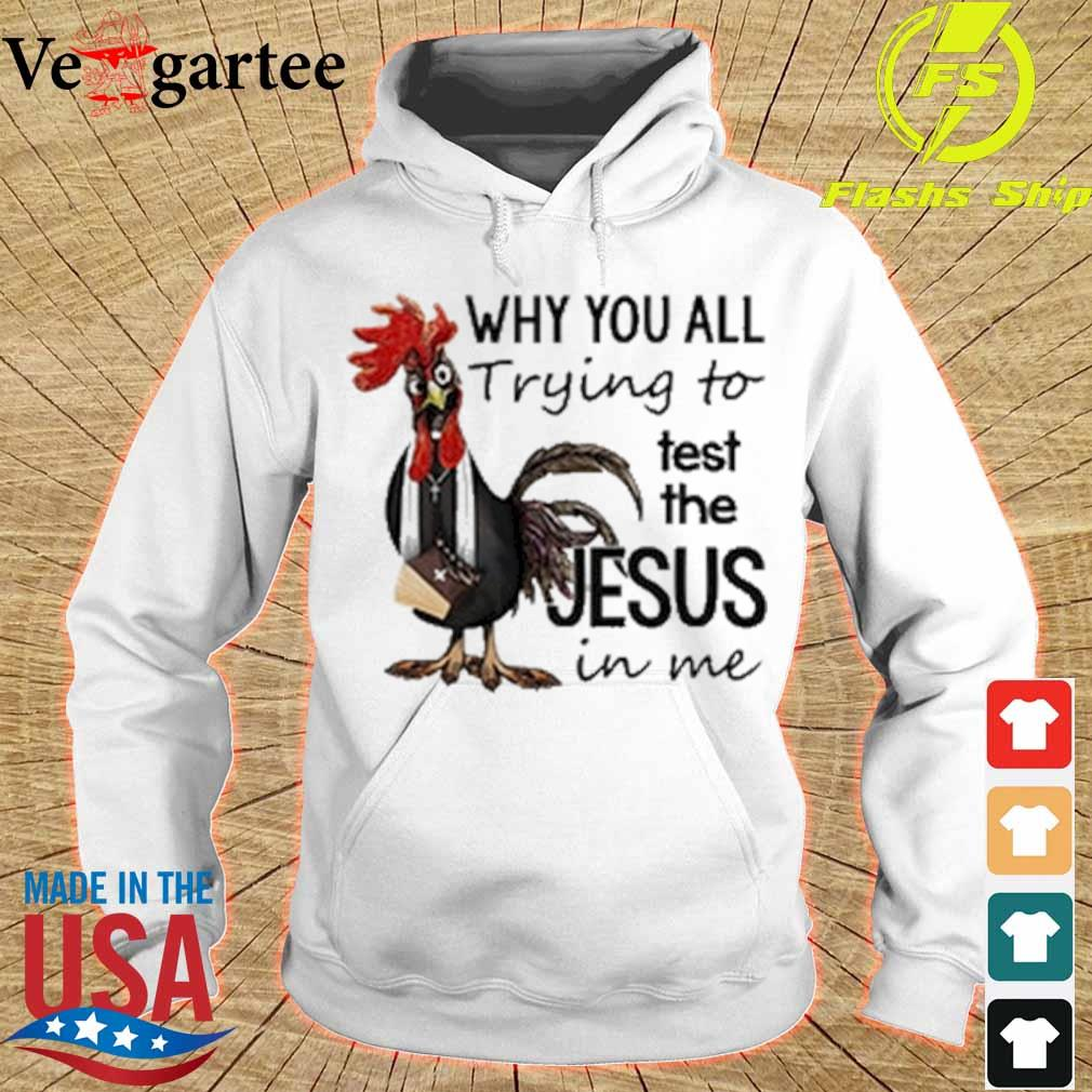 Chicken why you all trying to test the Jesus in me s hoodie