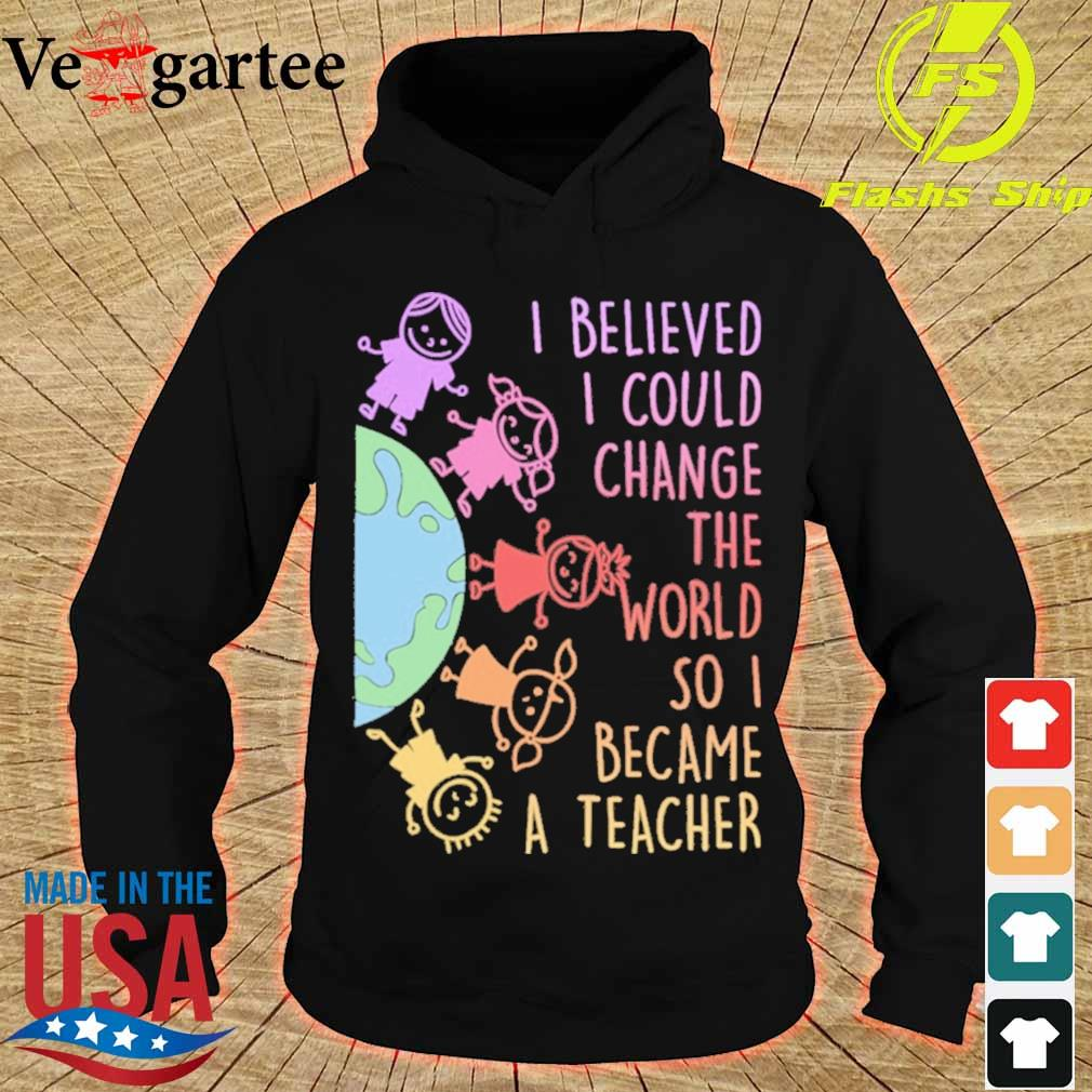 Childs I believed i could change the world so i became a teacher s hoodie