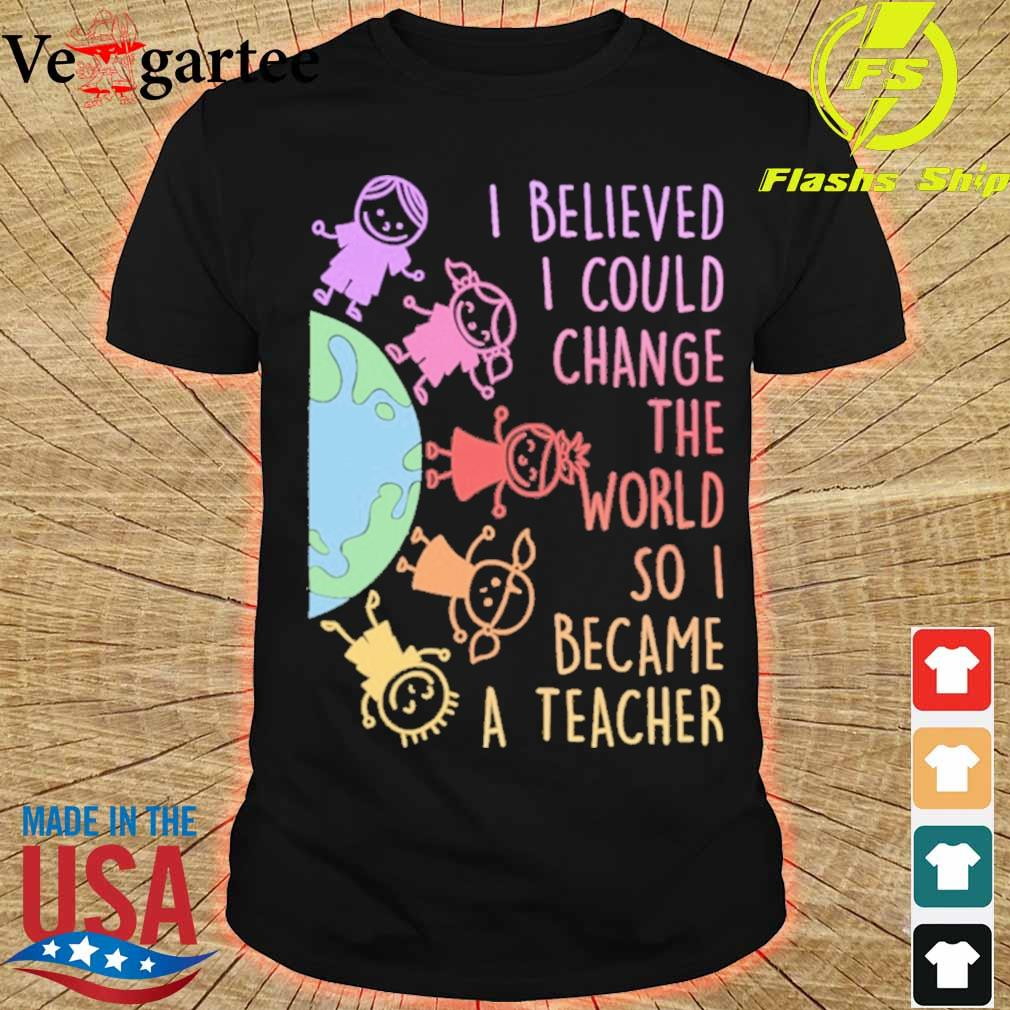 Childs I believed i could change the world so i became a teacher shirt