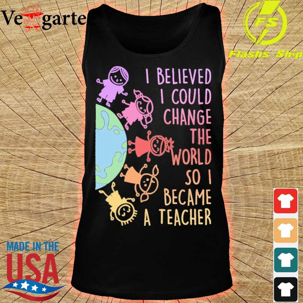 Childs I believed i could change the world so i became a teacher s tank top