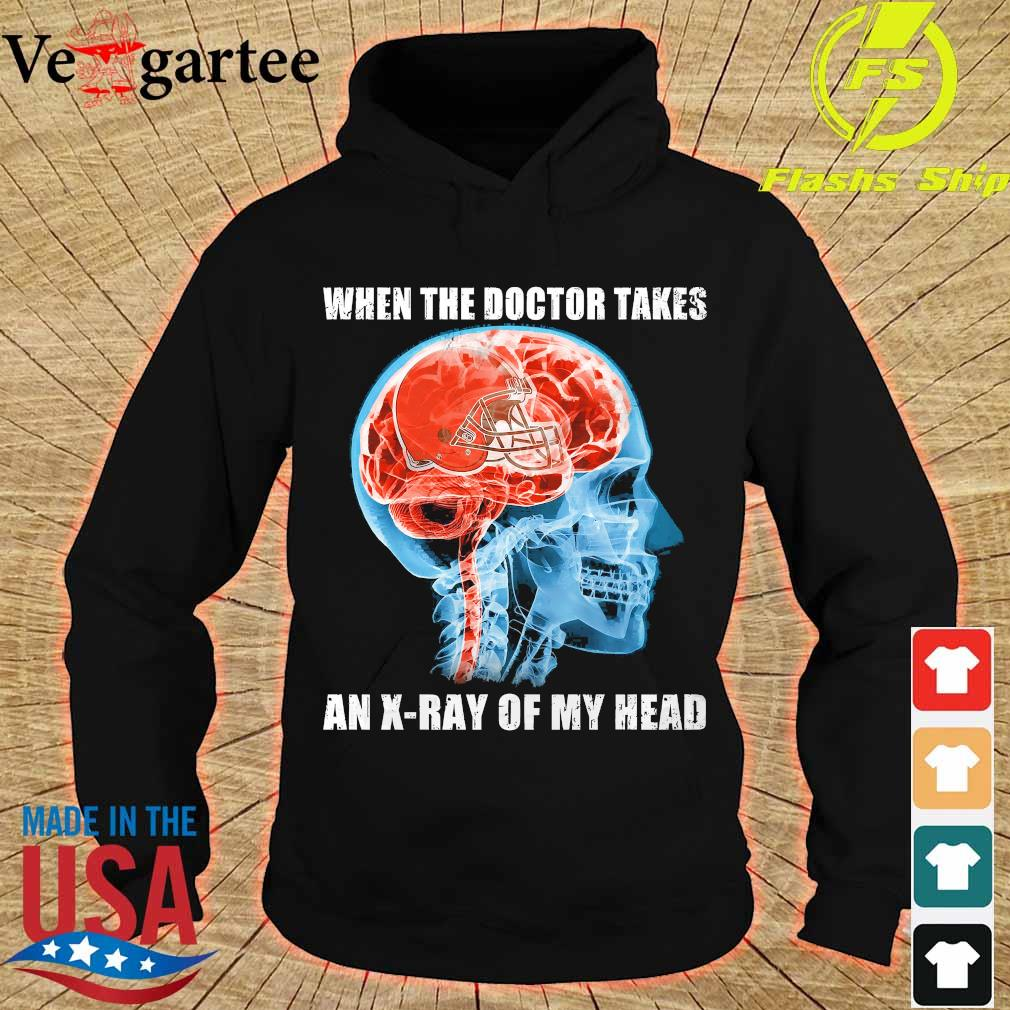 Cleveland Browns when the doctor takes an X-ray of my head s hoodie