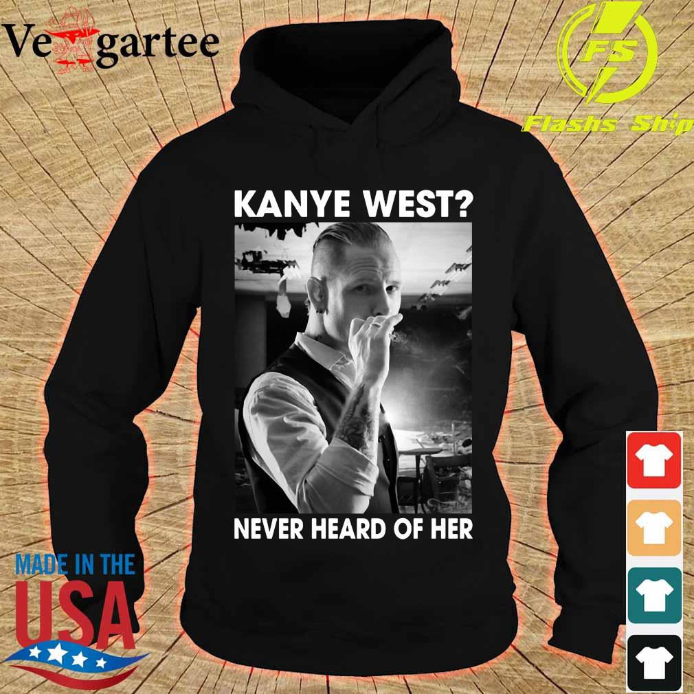 Corey Taylor Version kanye west never heard of her s hoodie