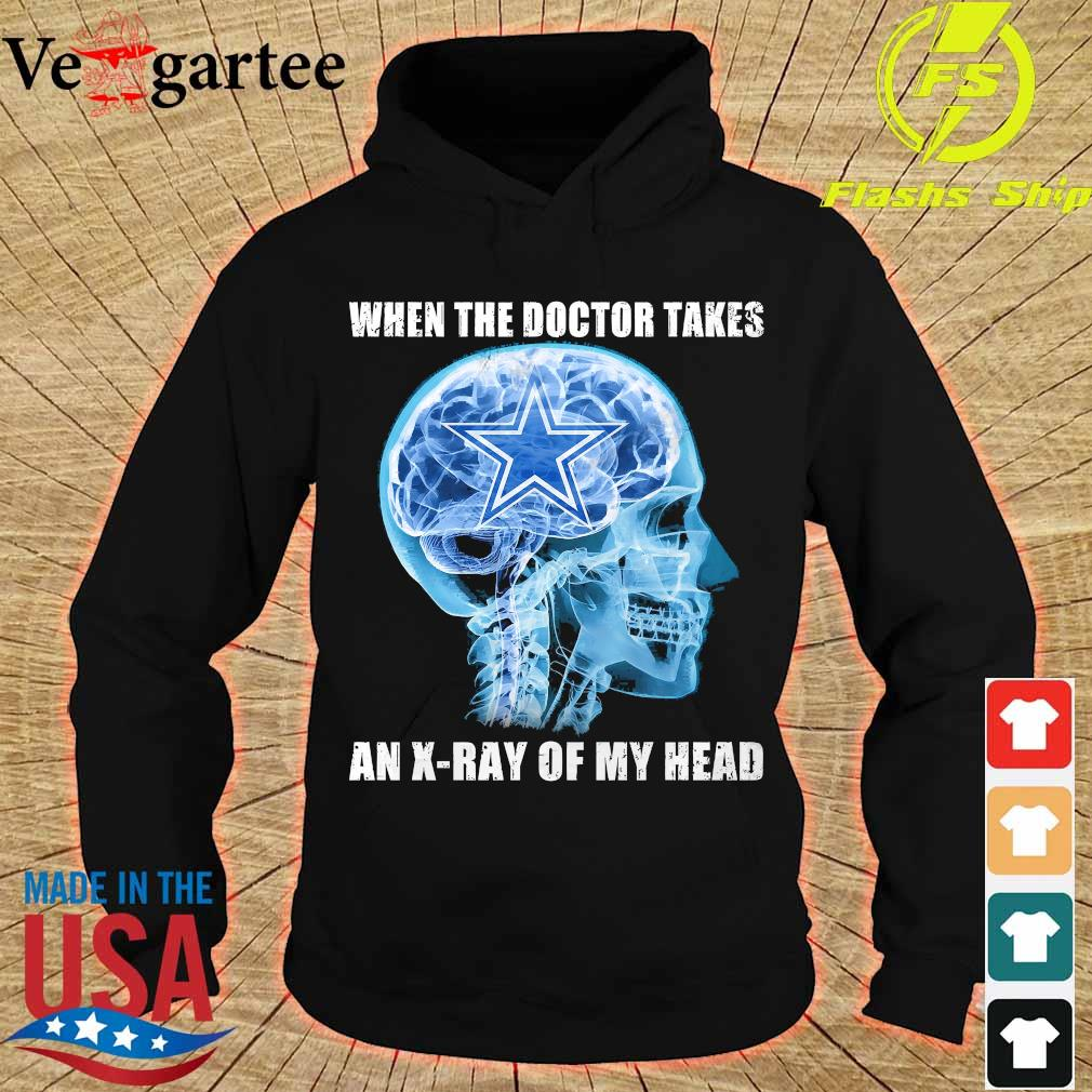 Cowboys when the doctor takes an X-ray of my head s hoodie
