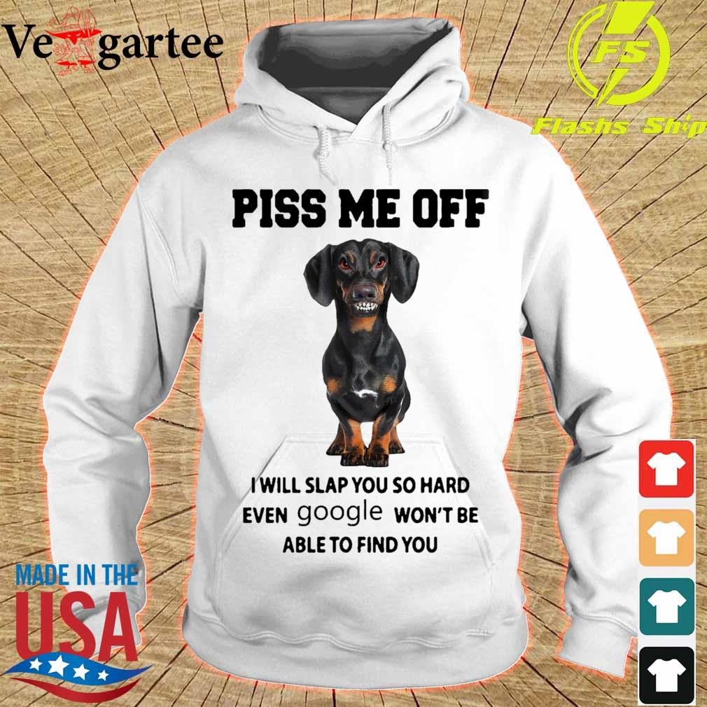 Dachshund Piss me off i will slap you so hard even Google won't be able to find you s hoodie