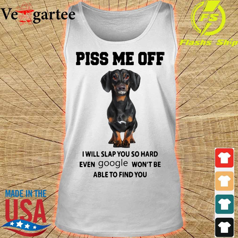 Dachshund Piss me off i will slap you so hard even Google won't be able to find you s tank top