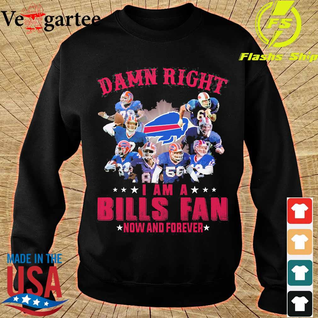 Damn right I am a Bills fan now and forever s sweater