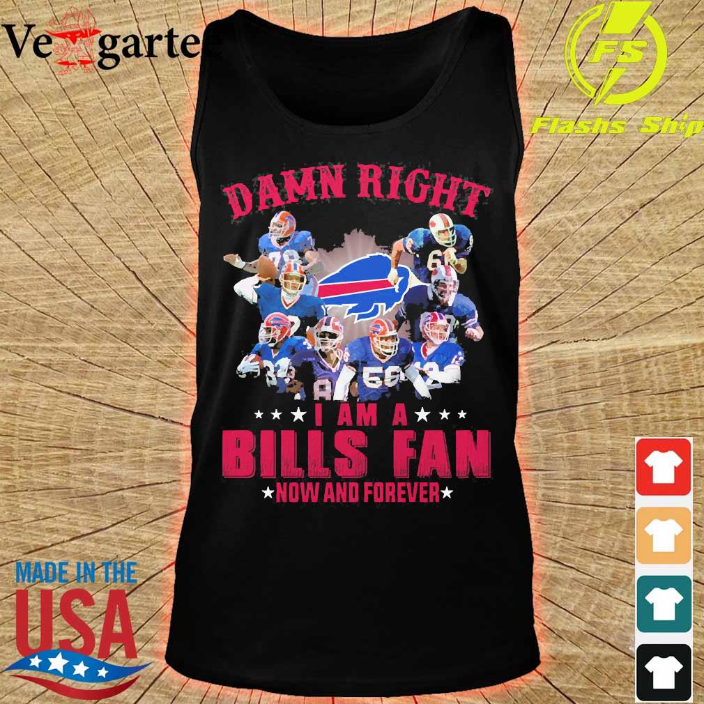 Damn right I am a Bills fan now and forever s tank top