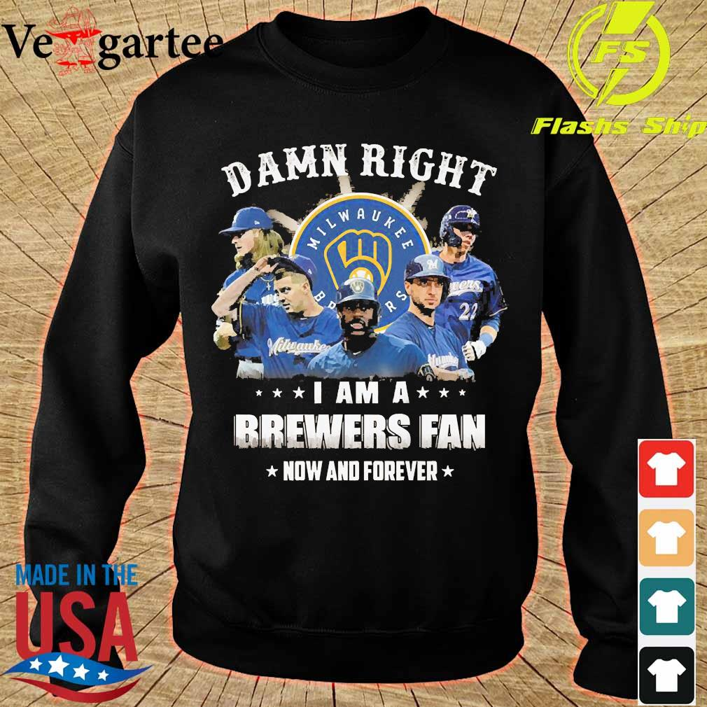 Damn right I am a Brewers fan now and forever s sweater
