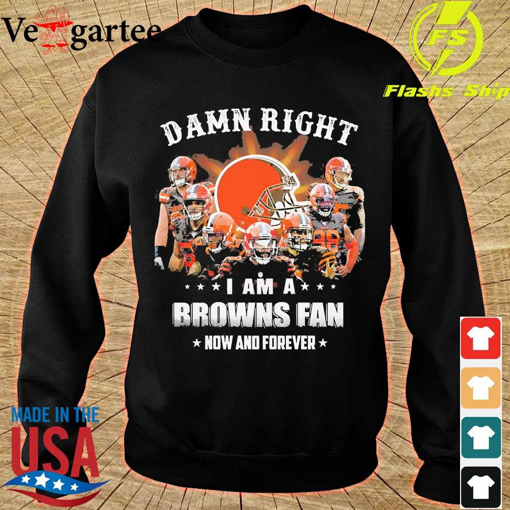 Damn right I am a Browns fan now and forever s sweater