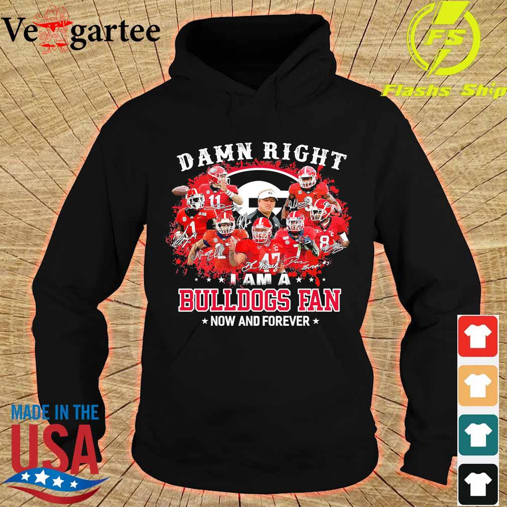 Damn right I am a Bulldogs fan now and forever s hoodie