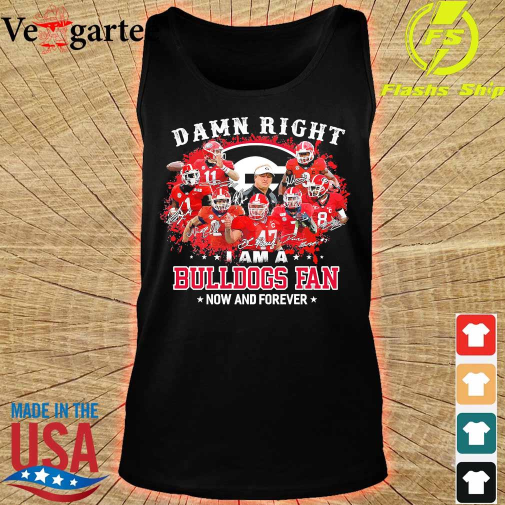 Damn right I am a Bulldogs fan now and forever s tank top