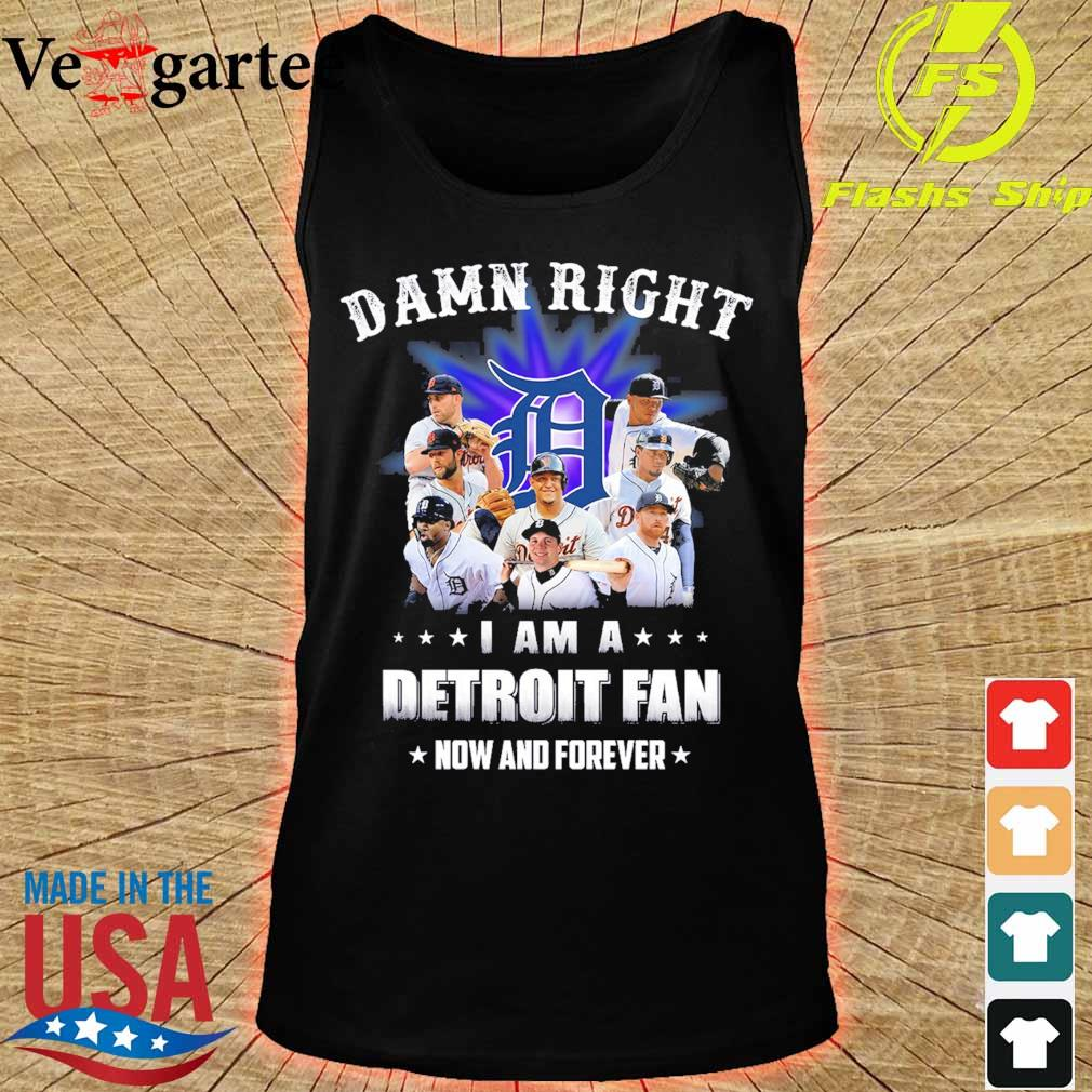 Damn right I am a Detroit fan now and forever s tank top