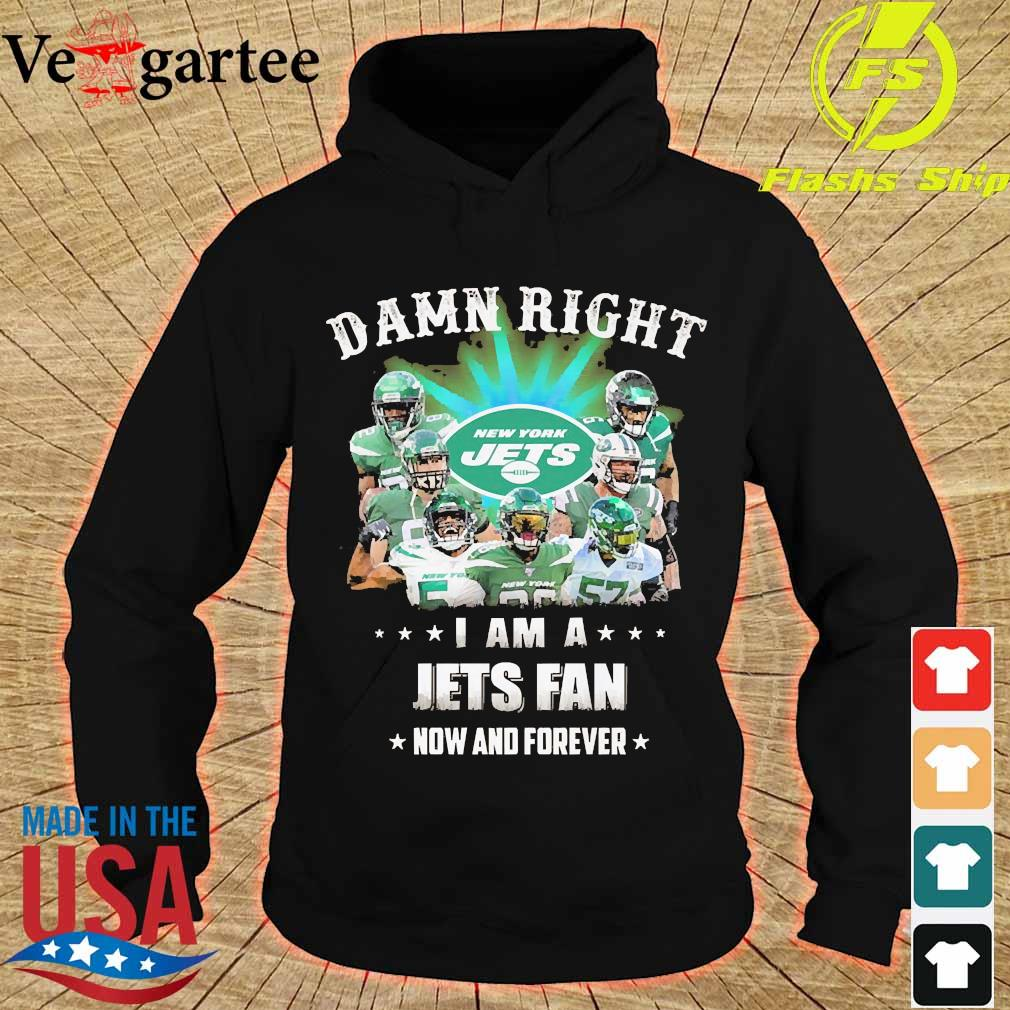 Damn right I am a Jets fan now and forever s hoodie