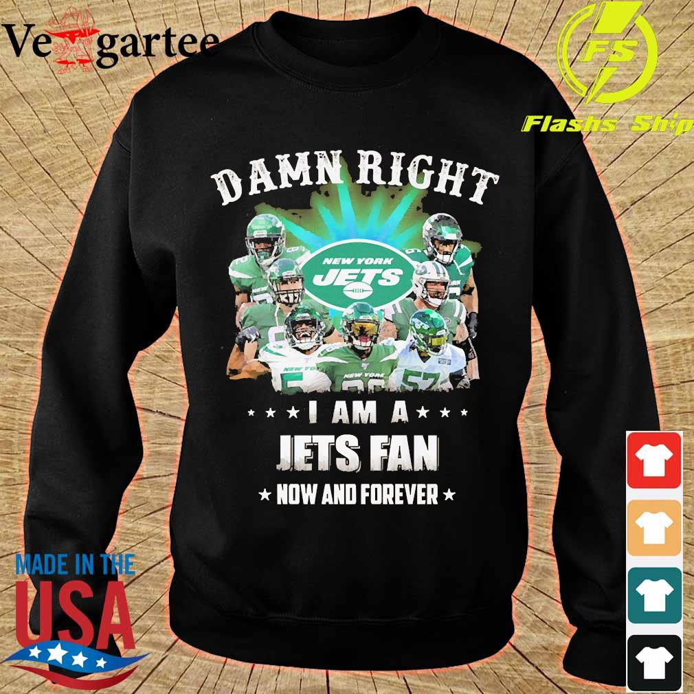 Damn right I am a Jets fan now and forever s sweater
