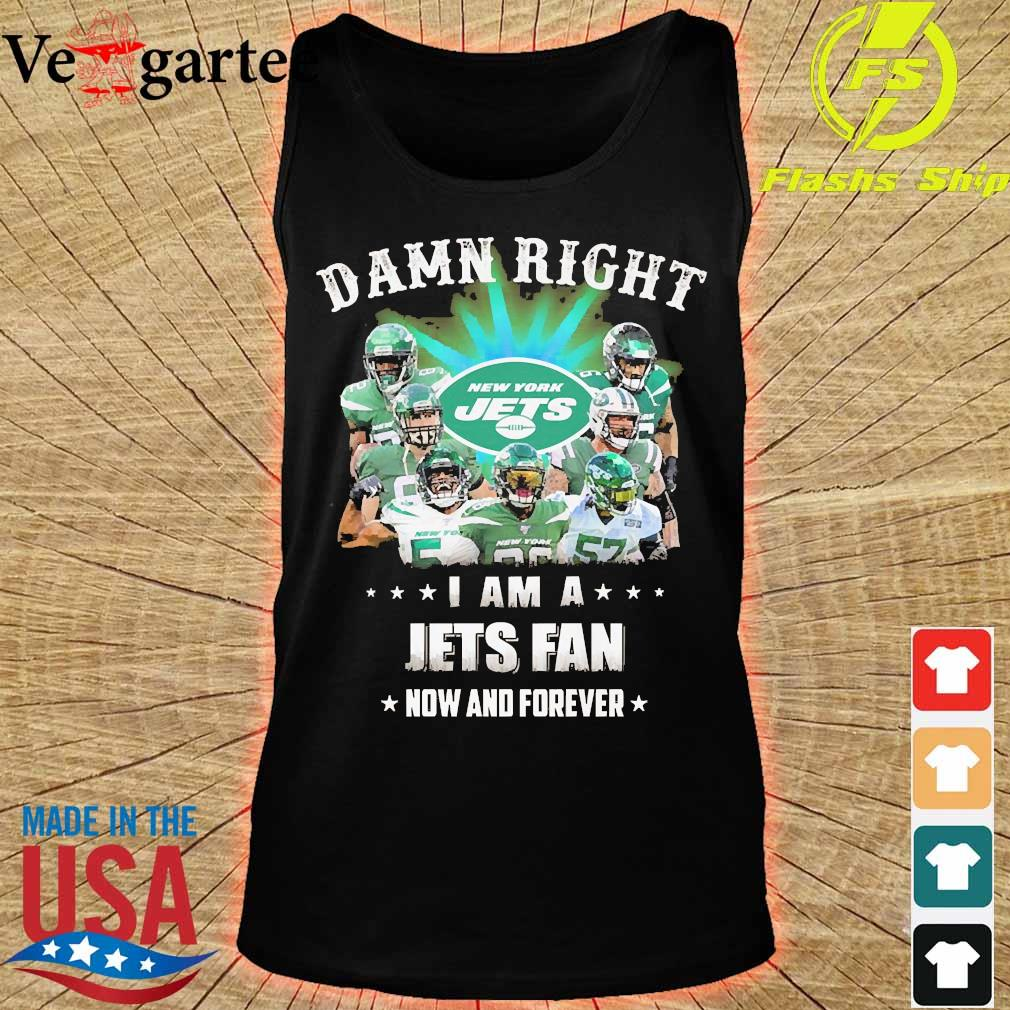 Damn right I am a Jets fan now and forever s tank top