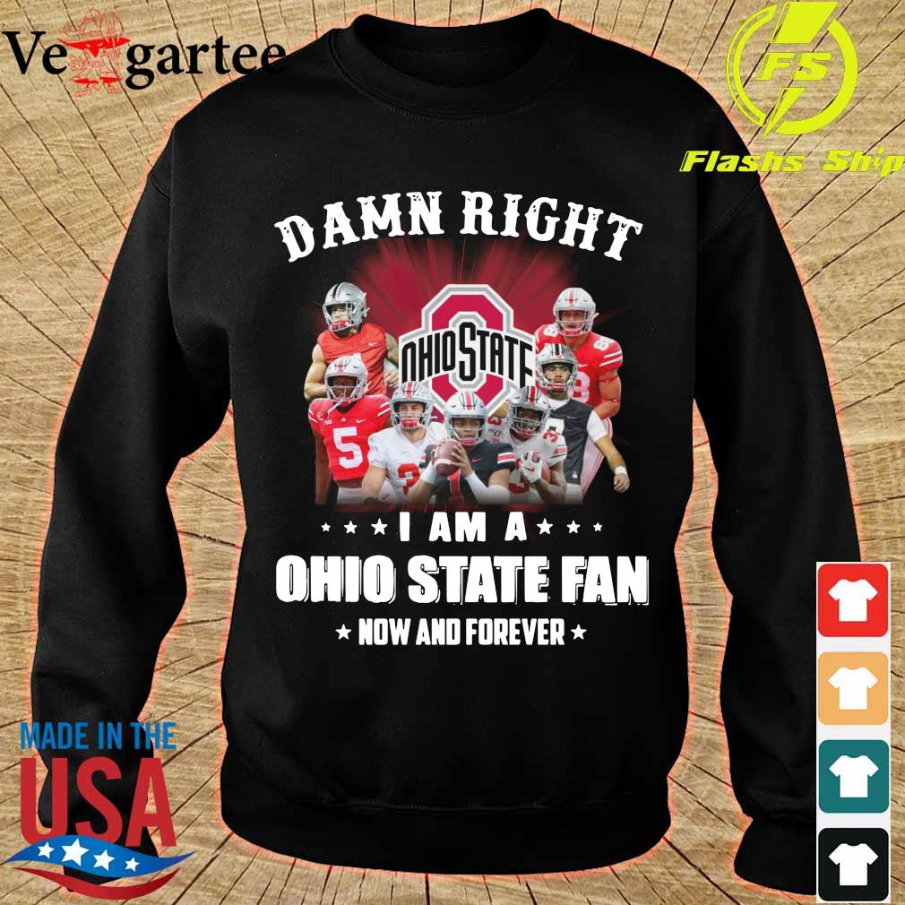 Damn right I am a Ohio State fan now and forever s sweater