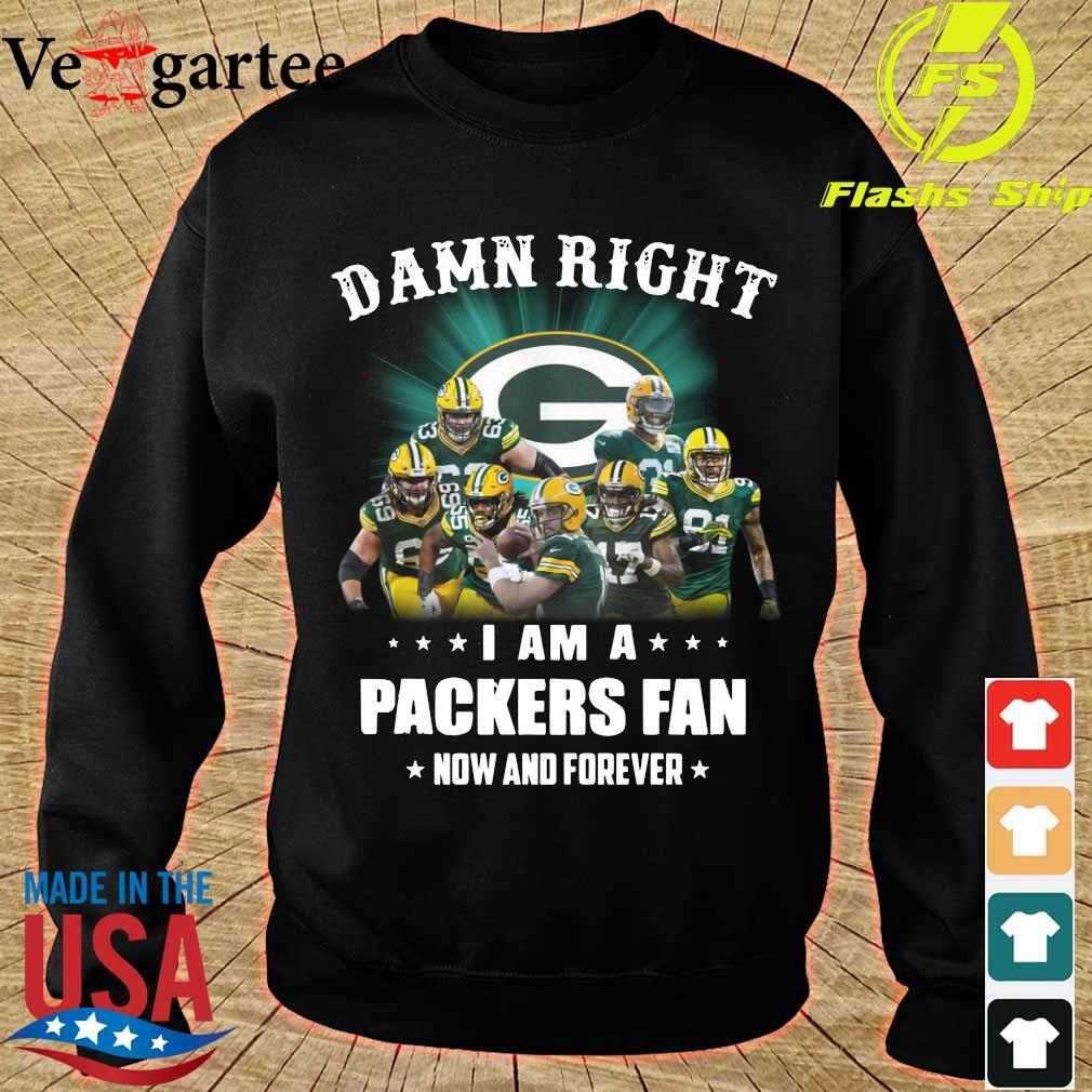 Damn right I am a Packers fan now and forever s sweater