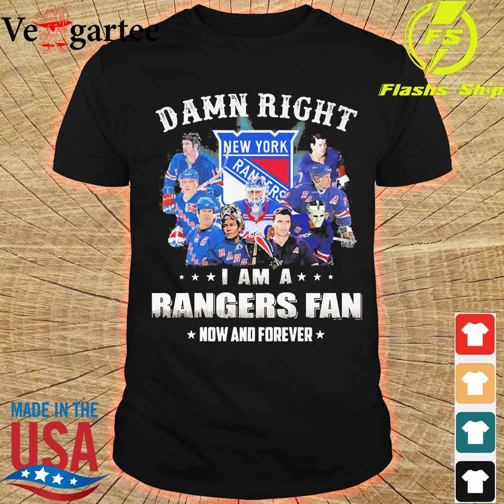 Damn right I am a Rangers fan now and forever shirt