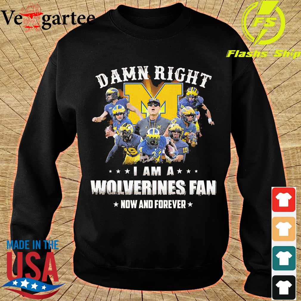 Damn right I am a Wolverines fan now and forever s sweater