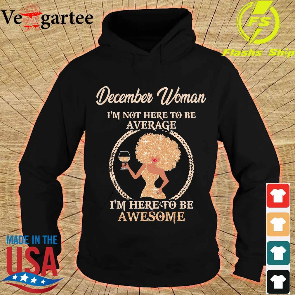December woman I'm not here to be average I'm here to be awesome s hoodie