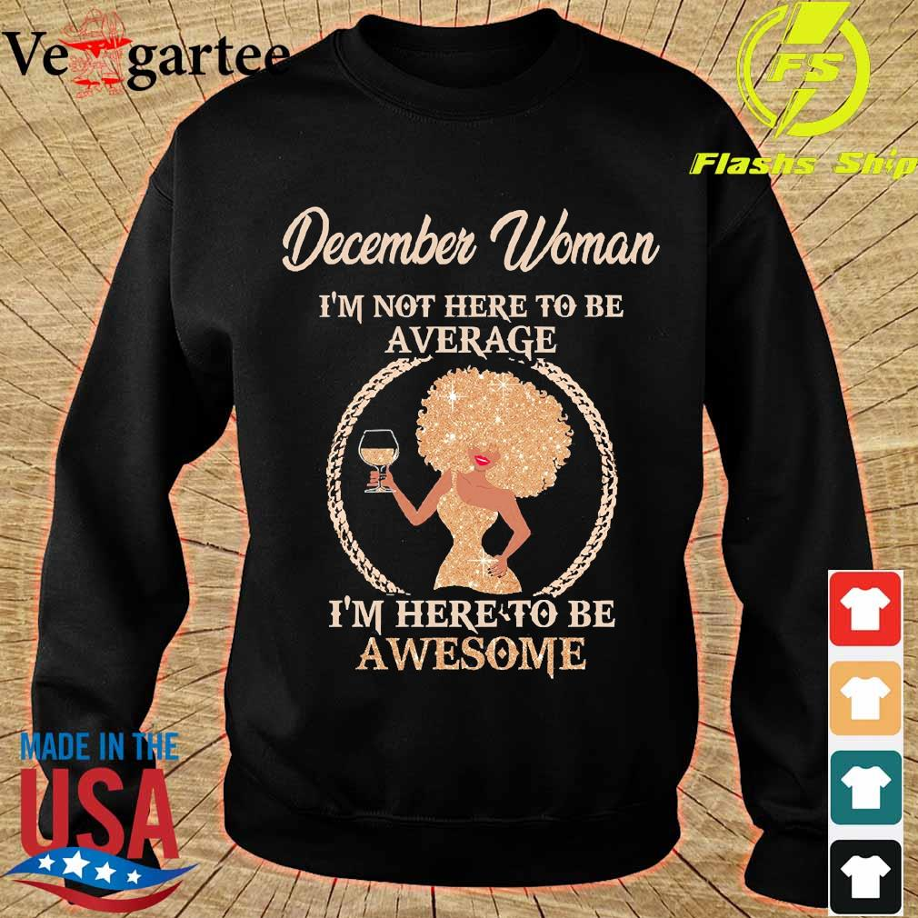December woman I'm not here to be average I'm here to be awesome s sweater