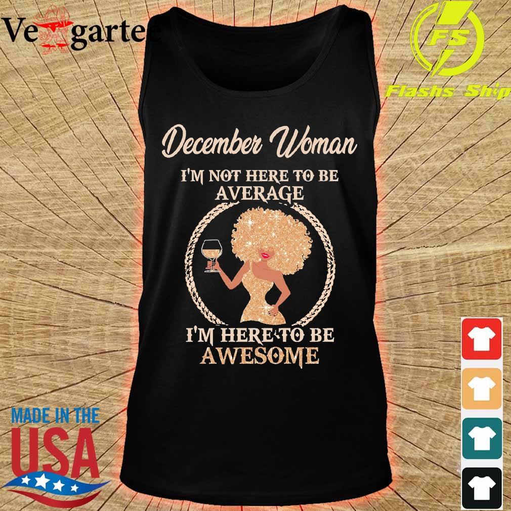 December woman I'm not here to be average I'm here to be awesome s tank top