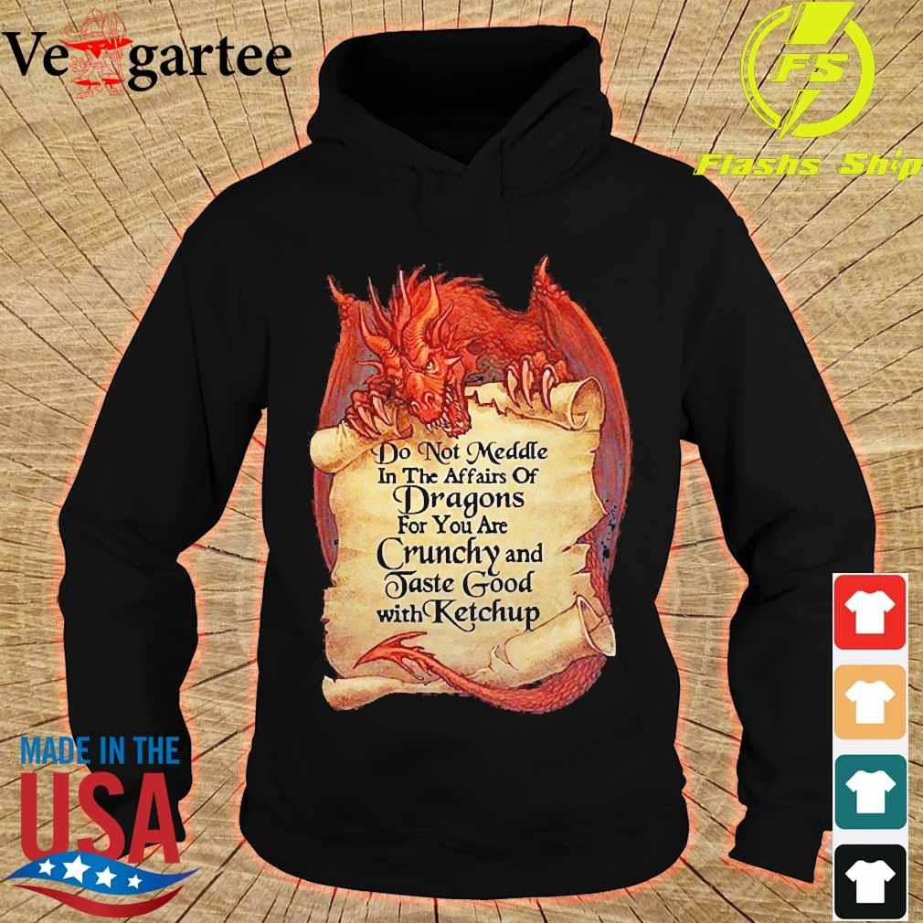 Do not Meddle in the affairs of Dragons for You are Crunchy and Taste good with ketchup s hoodie