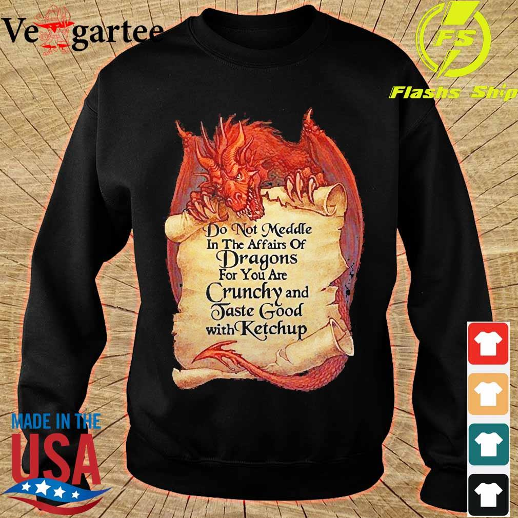 Do not Meddle in the affairs of Dragons for You are Crunchy and Taste good with ketchup s sweater