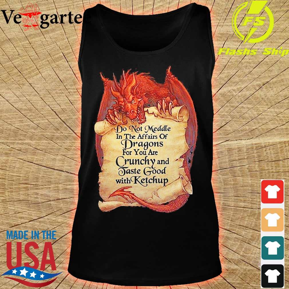 Do not Meddle in the affairs of Dragons for You are Crunchy and Taste good with ketchup s tank top